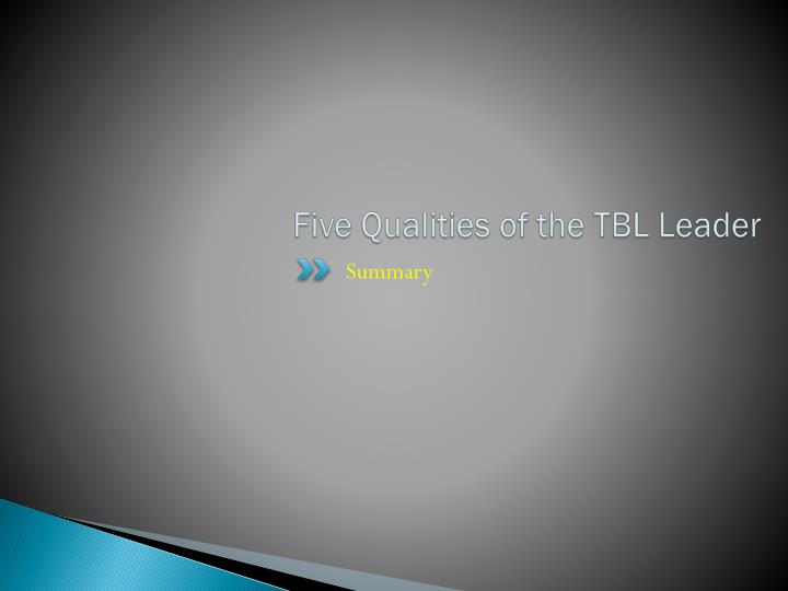 Five Qualities of the TBL Leader