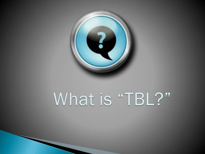 """What is """"TBL?"""""""