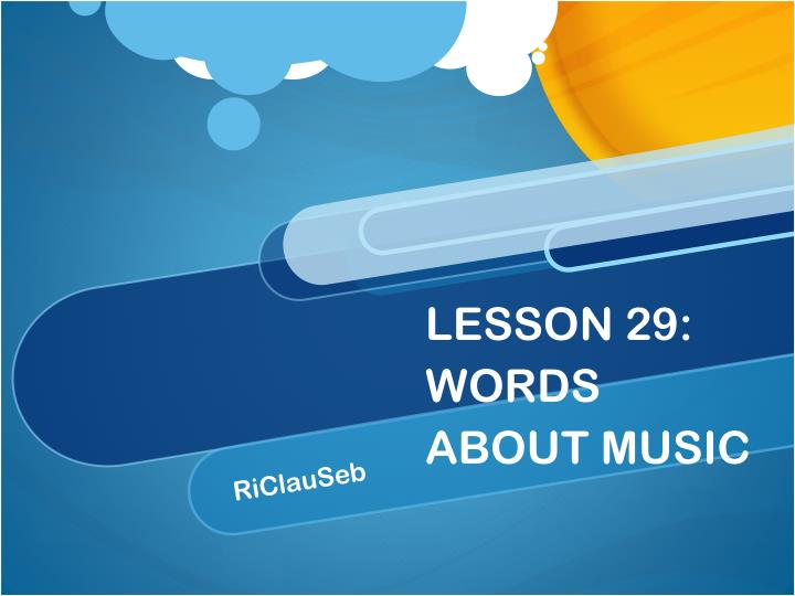 LESSON 29: WORDS ABOUT MUSIC