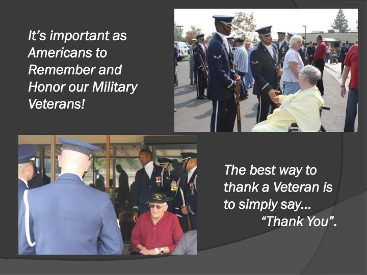It's important as Americans to Remember and Honor our Military Veterans!