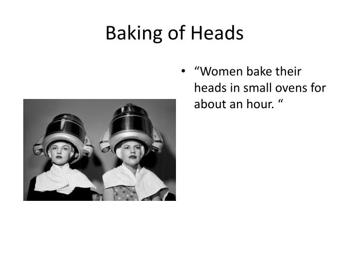 Baking of Heads