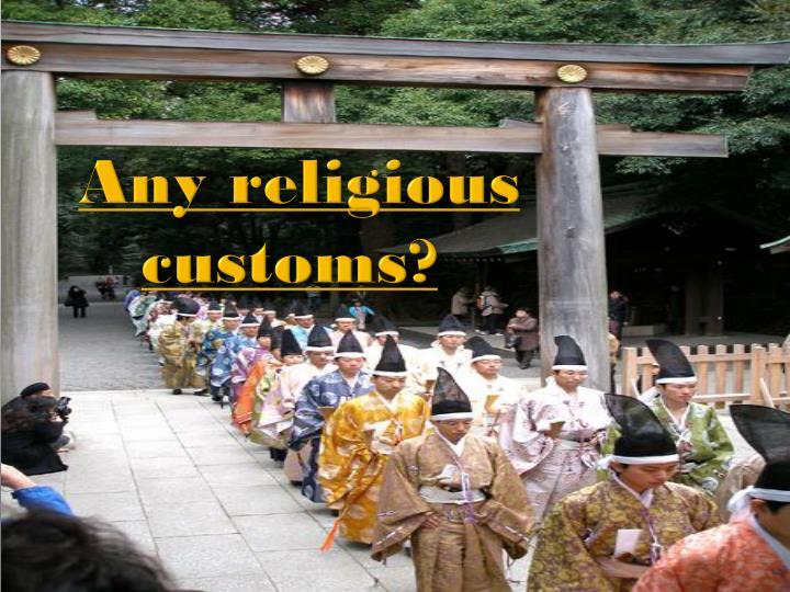 Any religious customs?