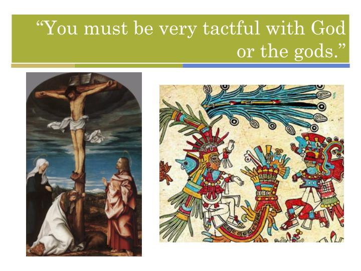 """You must be very tactful with God or the gods."""