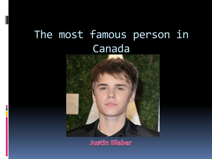 The most famous person in Canada