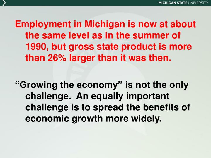 Employment in Michigan is now at about the same level as in the summer of 1990, but gross state prod...