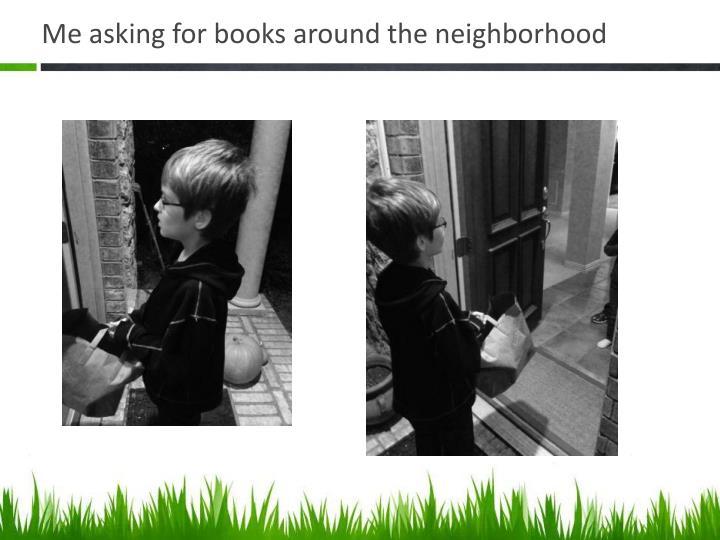 Me asking for books around the neighborhood