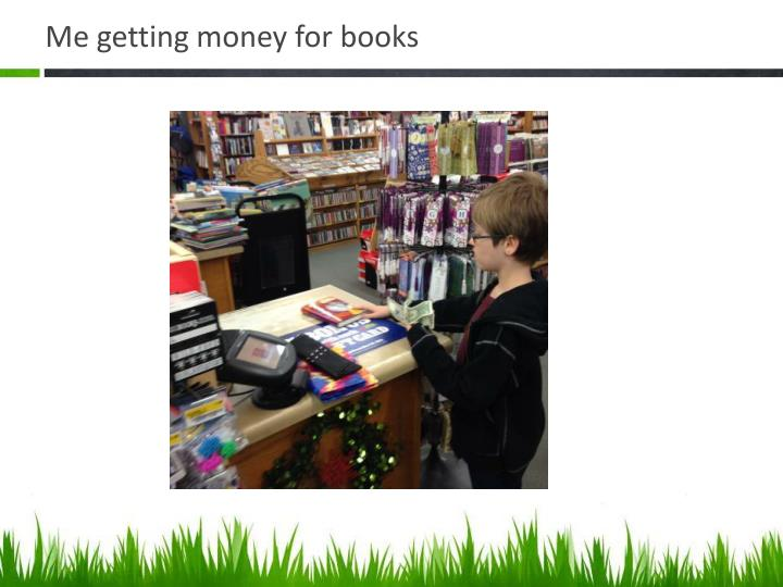 Me getting money for books