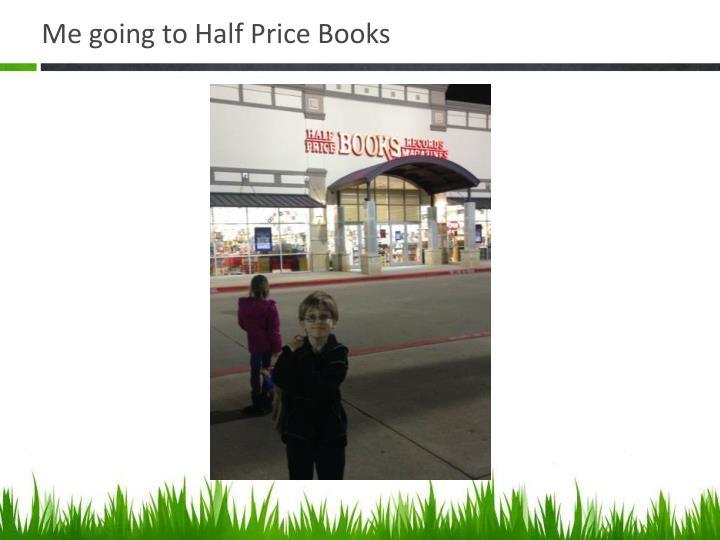 Me going to Half Price Books
