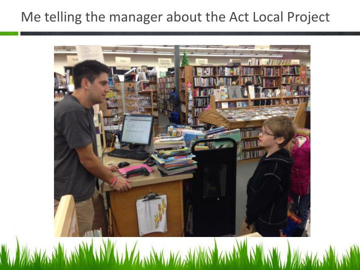Me telling the manager about the Act Local Project