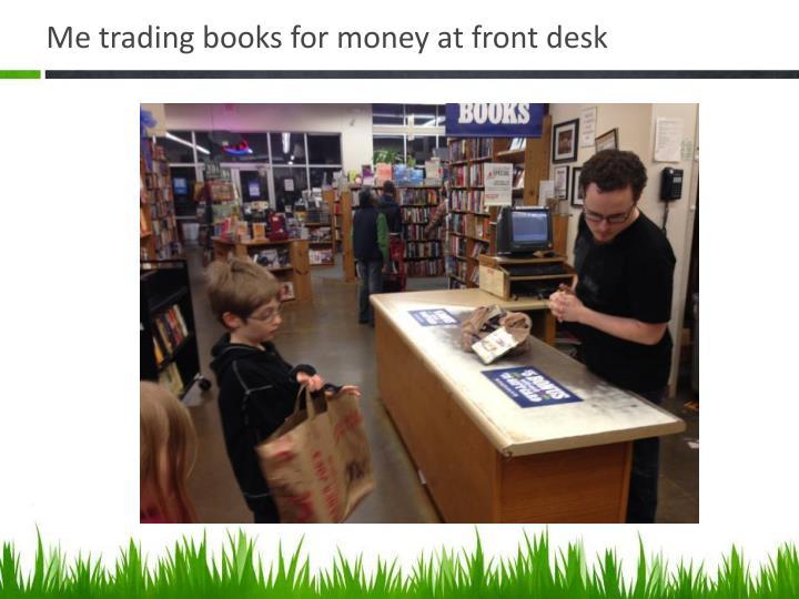 Me trading books for money at front desk