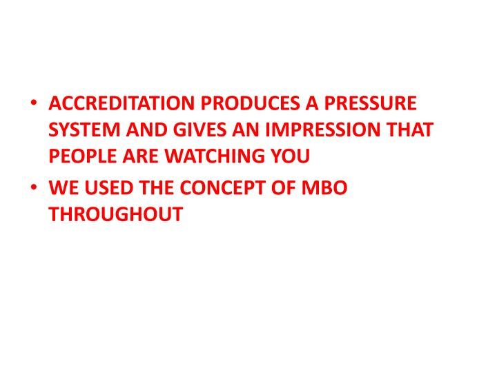 ACCREDITATION PRODUCES A PRESSURE SYSTEM AND GIVES AN IMPRESSION THAT PEOPLE ARE WATCHING YOU