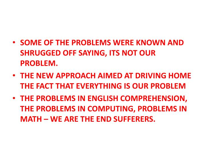 SOME OF THE PROBLEMS WERE KNOWN AND SHRUGGED OFF SAYING, ITS NOT OUR PROBLEM.