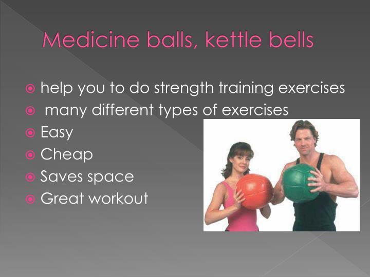 Medicine balls, kettle bells