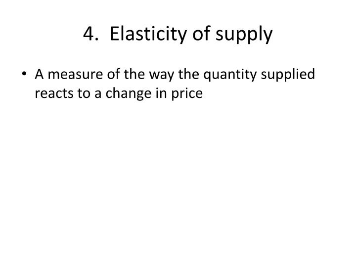 4.  Elasticity of supply
