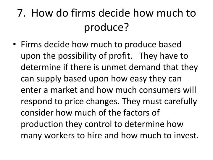 7.  How do firms decide how much to produce?