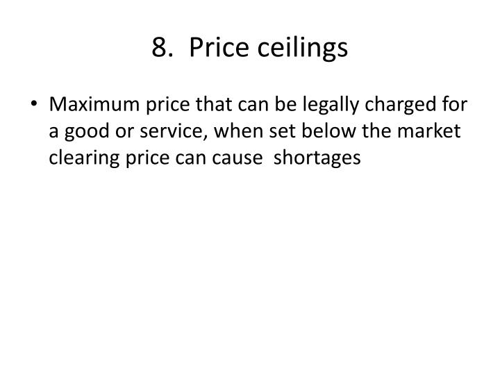 8.  Price ceilings