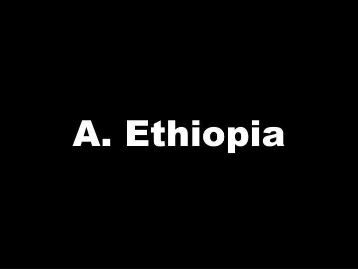 A. Ethiopia
