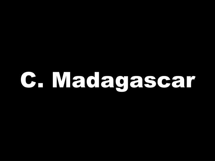 C. Madagascar