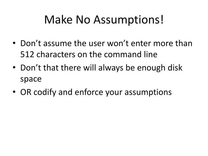 Make No Assumptions!