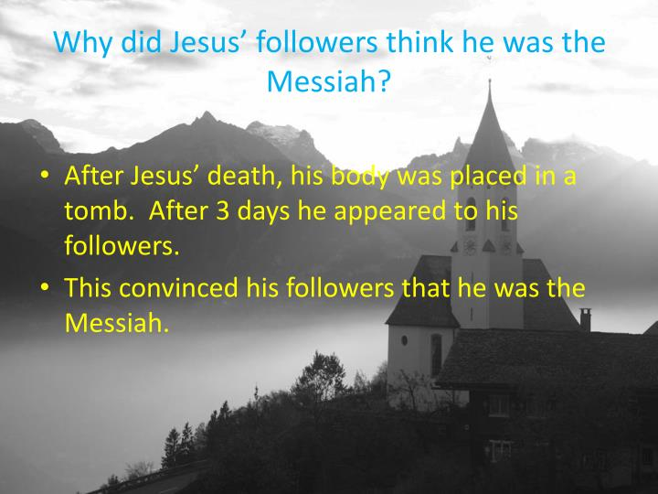 Why did Jesus' followers think he was the Messiah?