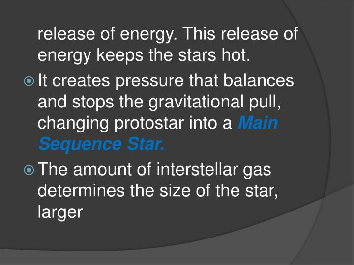 release of energy. This release of energy keeps the stars hot.