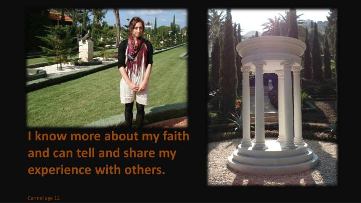 I know more about my faith and can tell and share my experience with others.