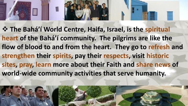The Bahá'í World Centre, Haifa, Israel, is the