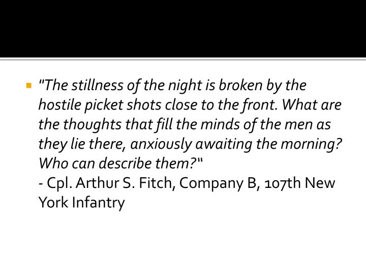 """""""The stillness of the night is broken by the hostile picket shots close to the front. What are the thoughts that fill the minds of the men as they lie there, anxiously awaiting the morning? Who can describe them?"""""""