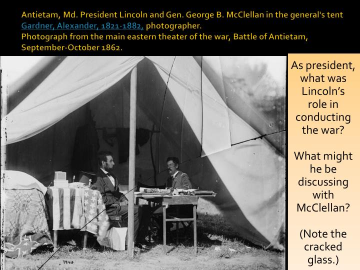 Antietam, Md. President Lincoln and Gen. George B. McClellan in the general's tent