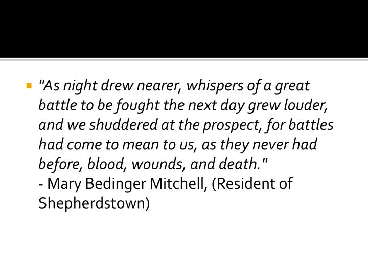 """""""As night drew nearer, whispers of a great battle to be fought the next day grew louder, and we shuddered at the prospect, for battles had come to mean to us, as they never had before, blood, wounds, and death."""""""