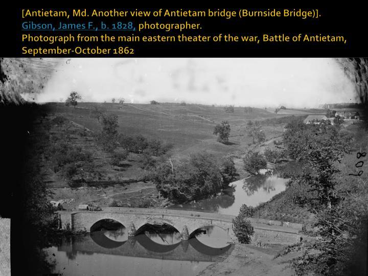 [Antietam, Md. Another view of Antietam bridge (Burnside Bridge)].