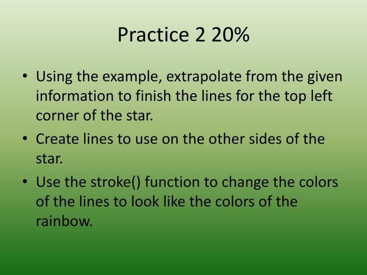 Practice 2 20%