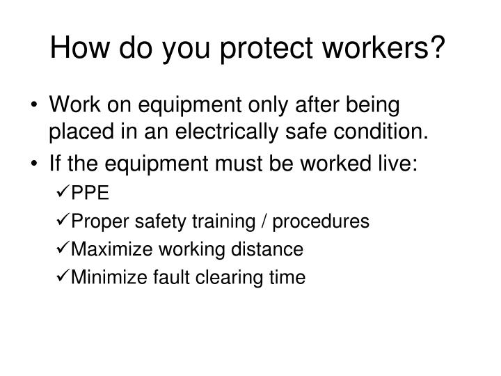 How do you protect workers?