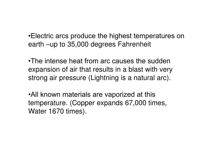 •Electric arcs produce the highest temperatures on earth –up to 35,000 degrees