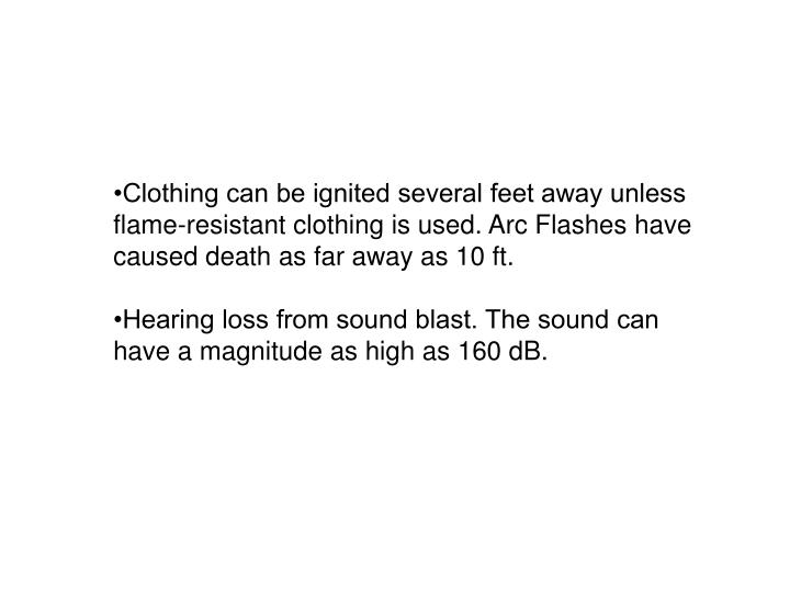 •Clothing can be ignited several feet away unless flame-resistant clothing is used