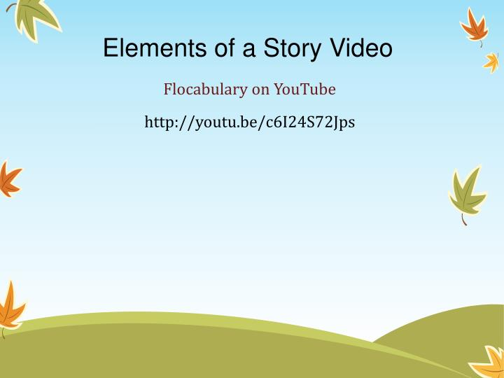 Elements of a Story Video