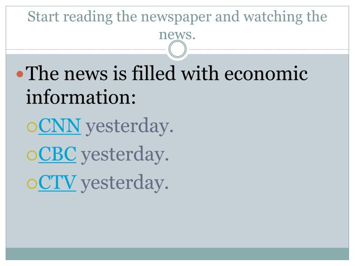Start reading the newspaper and watching the news.