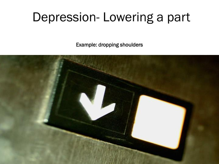 Depression- Lowering a part