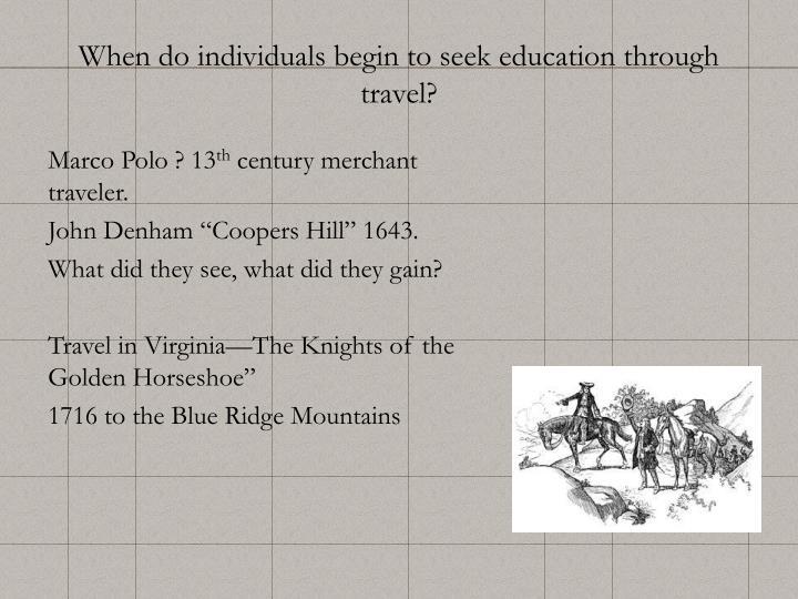 When do individuals begin to seek education through travel?