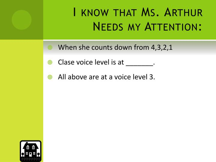 I know that Ms. Arthur Needs my Attention: