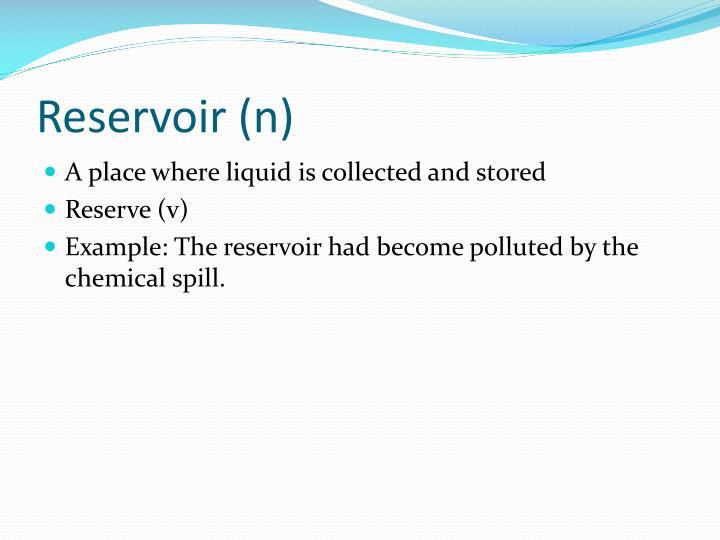 Reservoir (n)