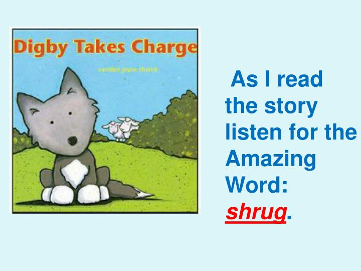 As I read the story listen for the Amazing Word