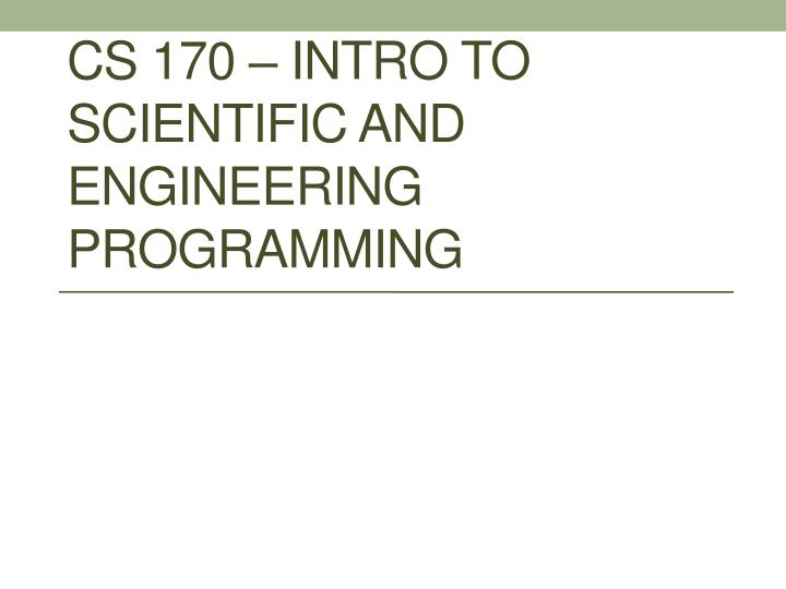 cs 170 intro to scientific and engineering programming