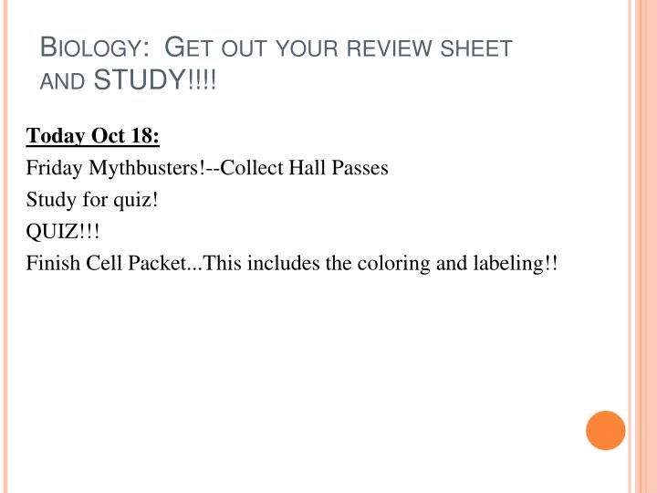 Biology:  Get out your review sheet and STUDY!!!!