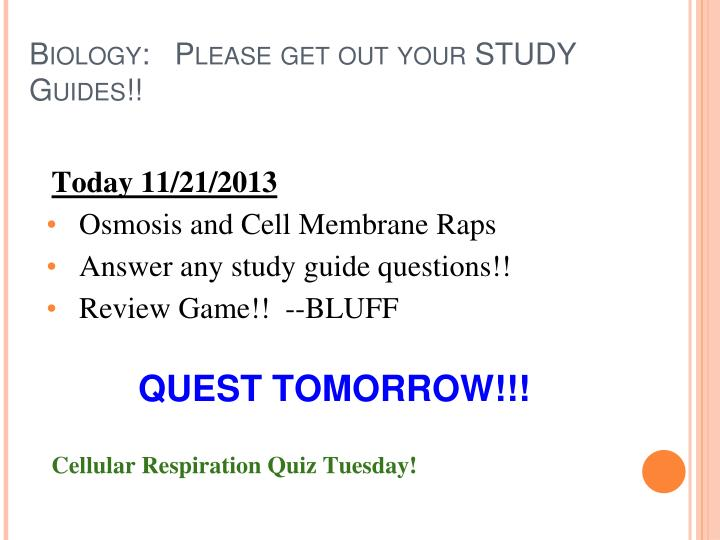 Biology:   Please get out your STUDY Guides!!