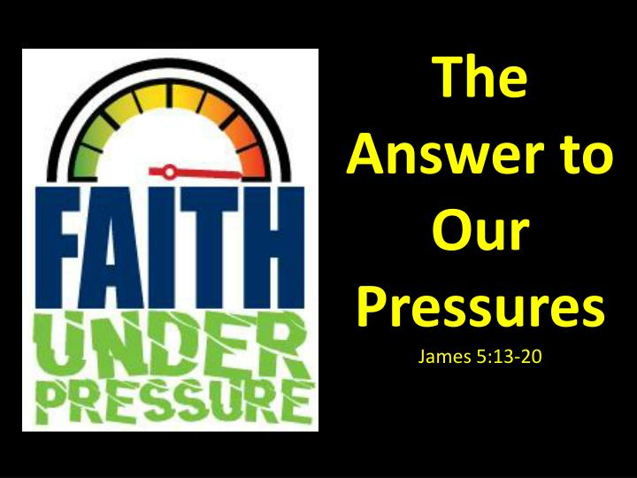 The Answer to Our Pressures