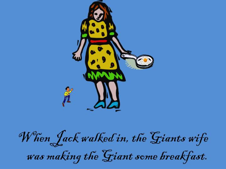 When Jack walked in, the Giants wife was making the Giant some breakfast.