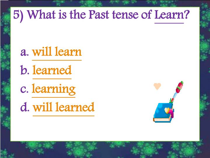 5) What is the Past tense of