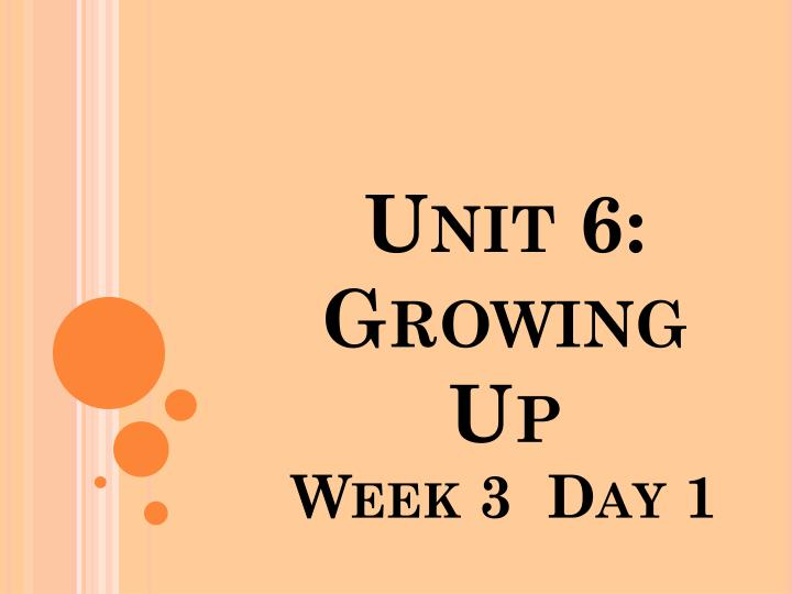unit 6 growing up week 3 day 1