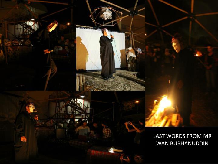 LAST WORDS FROM MR WAN BURHANUDDIN